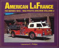 AMERICAN LaFRANCE 700 SERIES 1945-1952 Photo Archive Volume 2, Lawrence E. Phillips, 2000  (арт.  BA86622)