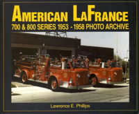 AMERICAN LaFRANCE 700 & 800 SERIES 1953-1958, Lawrence E. Phillips, 1999  (арт.  BA8663)